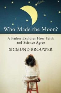 Who Made the Moon? A Father Explores How Faith and Science Agree Book Cover