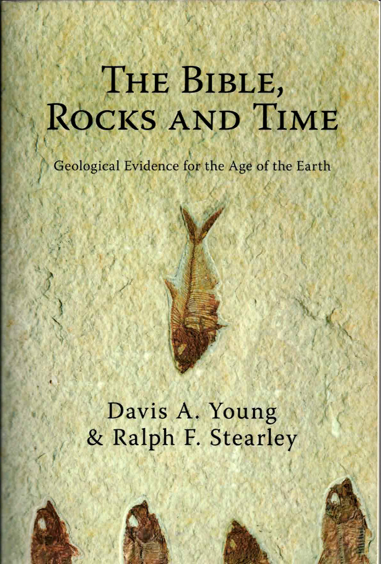 The Bible, Rocks, and Time, by Davis Young and Ralph Stearley